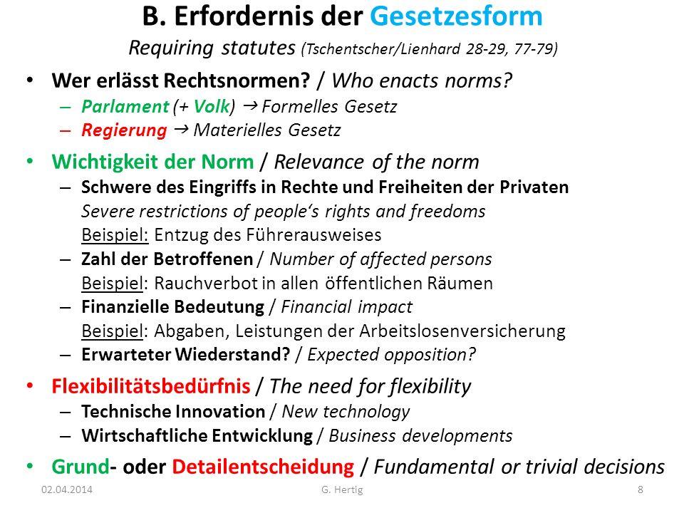 B. Erfordernis der Gesetzesform Requiring statutes (Tschentscher/Lienhard 28-29, 77-79) Wer erlässt Rechtsnormen? / Who enacts norms? – Parlament (+ V