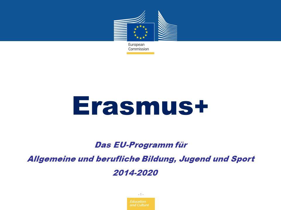 Education and Culture - 1 - Das EU-Programm für Allgemeine und berufliche Bildung, Jugend und Sport 2014-2020 Erasmus +