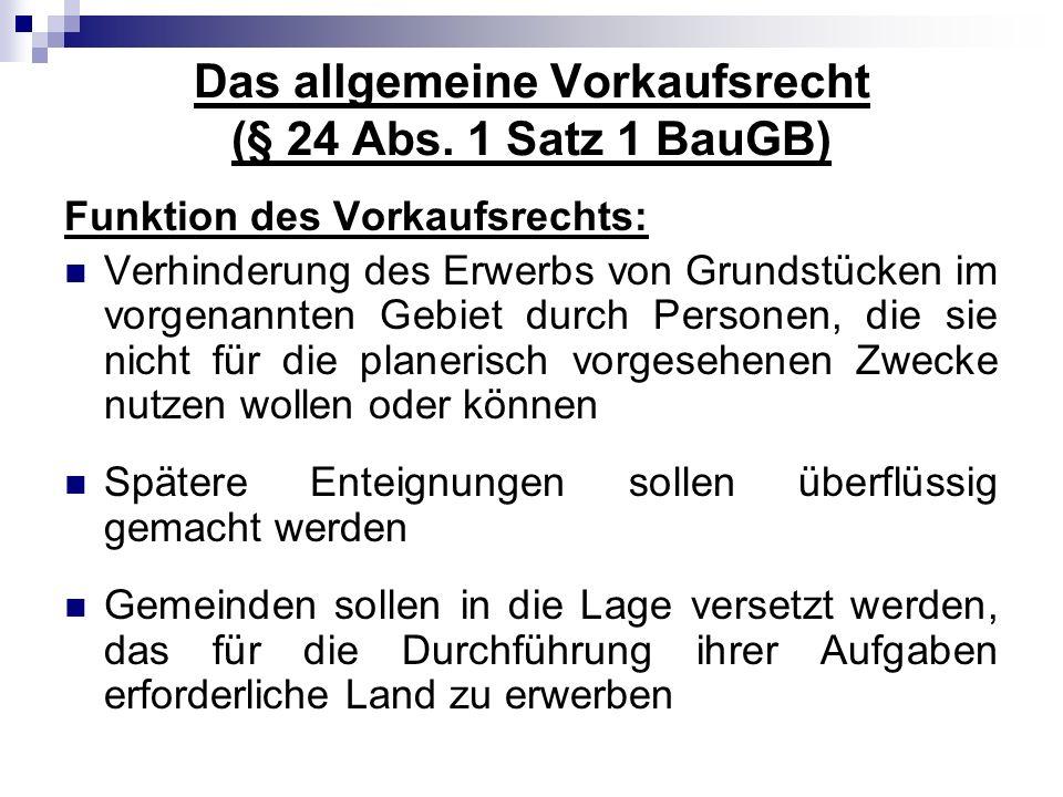Das allgemeine Vorkaufsrecht (§ 24 Abs. 1 Satz 1 BauGB) Funktion des Vorkaufsrechts: Verhinderung des Erwerbs von Grundstücken im vorgenannten Gebiet