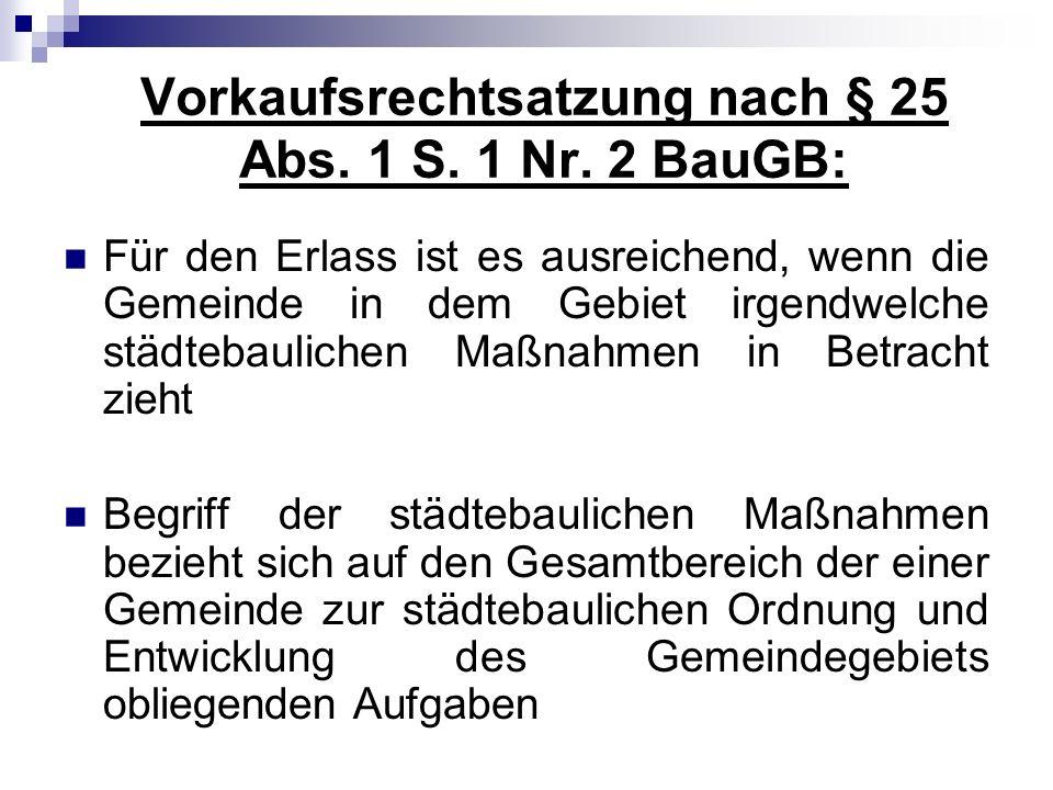 Vorkaufsrechtsatzung nach § 25 Abs. 1 S. 1 Nr. 2 BauGB: Für den Erlass ist es ausreichend, wenn die Gemeinde in dem Gebiet irgendwelche städtebauliche