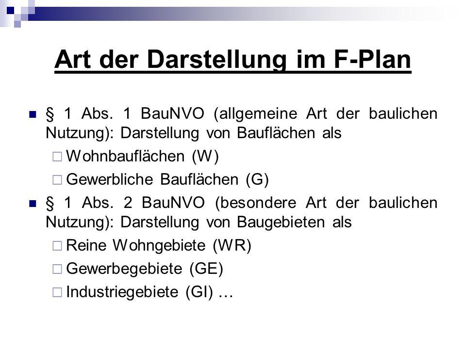 Art der Darstellung im F-Plan § 1 Abs. 1 BauNVO (allgemeine Art der baulichen Nutzung): Darstellung von Bauflächen als Wohnbauflächen (W) Gewerbliche