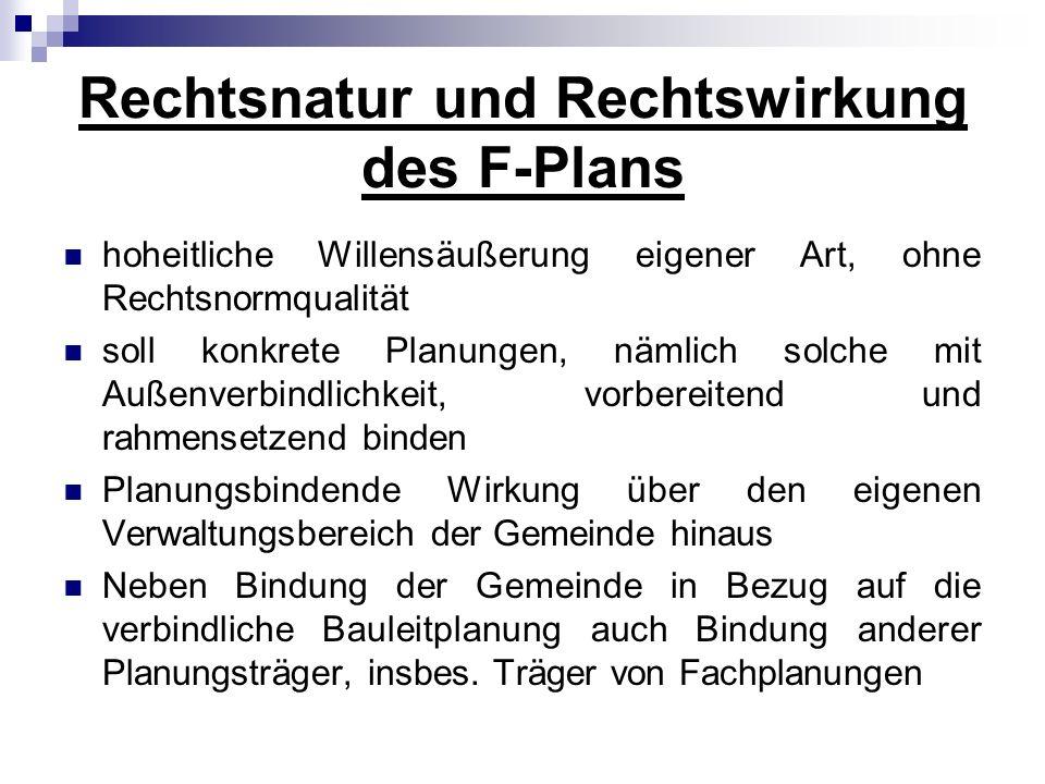 Rechtsnatur und Rechtswirkung des F-Plans hoheitliche Willensäußerung eigener Art, ohne Rechtsnormqualität soll konkrete Planungen, nämlich solche mit
