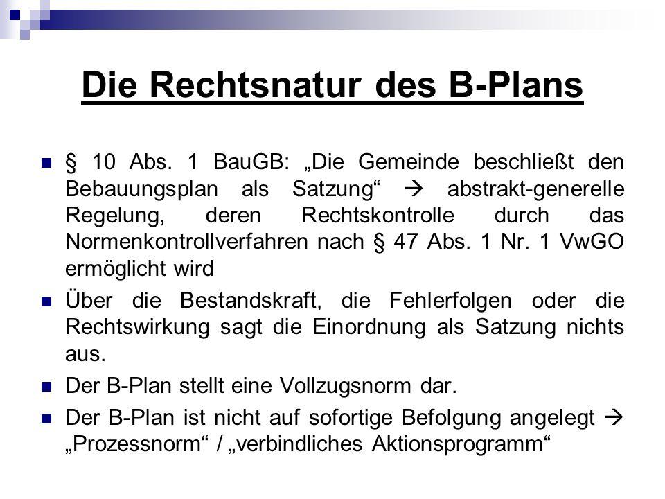 Die Rechtsnatur des B-Plans § 10 Abs. 1 BauGB: Die Gemeinde beschließt den Bebauungsplan als Satzung abstrakt-generelle Regelung, deren Rechtskontroll