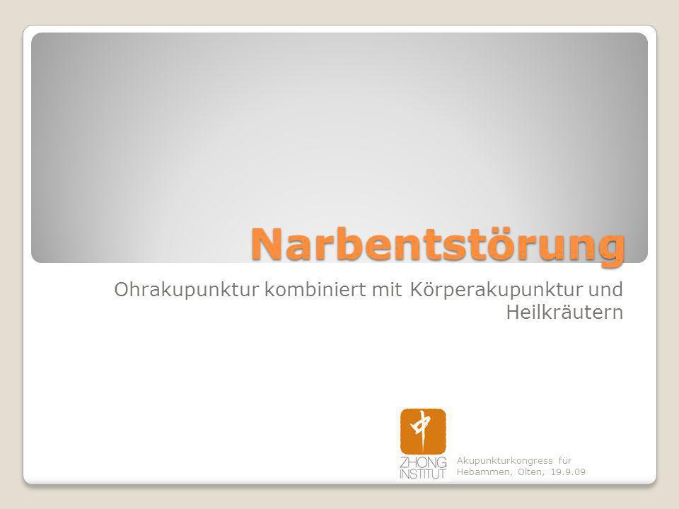 Narbentstörung Ohrakupunktur kombiniert mit Körperakupunktur und Heilkräutern Akupunkturkongress für Hebammen, Olten, 19.9.09