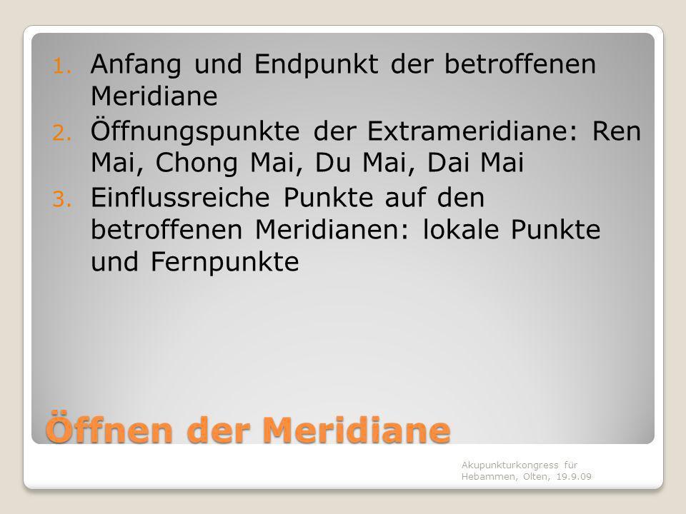 Öffnen der Meridiane 1. Anfang und Endpunkt der betroffenen Meridiane 2. Öffnungspunkte der Extrameridiane: Ren Mai, Chong Mai, Du Mai, Dai Mai 3. Ein
