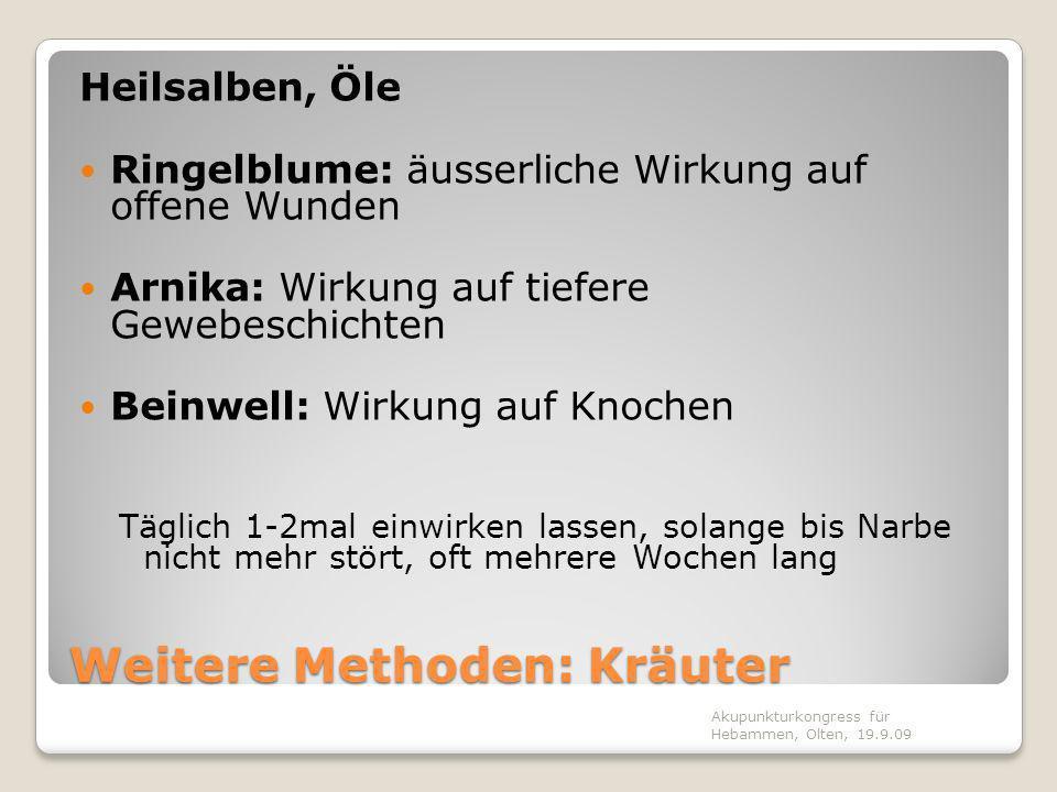 Weitere Methoden: Kräuter Heilsalben, Öle Ringelblume: äusserliche Wirkung auf offene Wunden Arnika: Wirkung auf tiefere Gewebeschichten Beinwell: Wir