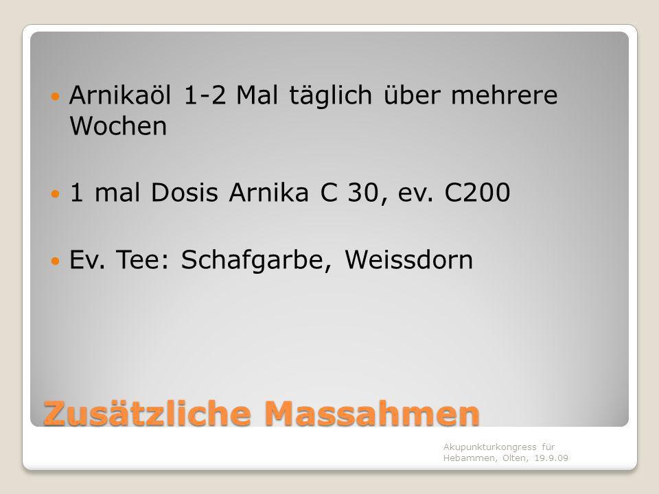 Zusätzliche Massahmen Arnikaöl 1-2 Mal täglich über mehrere Wochen 1 mal Dosis Arnika C 30, ev. C200 Ev. Tee: Schafgarbe, Weissdorn Akupunkturkongress
