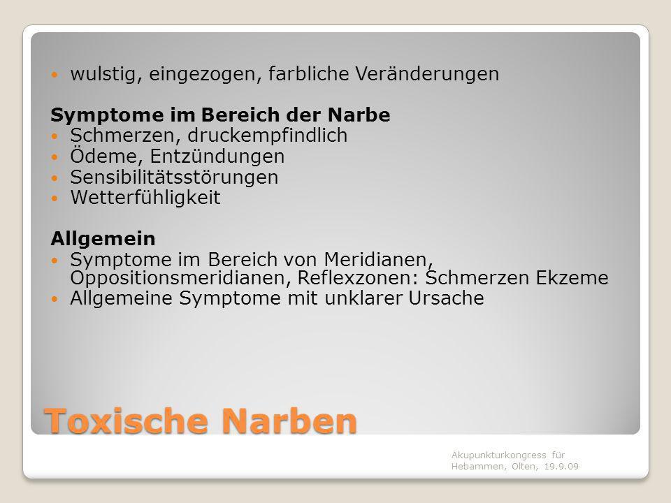 Toxische Narben wulstig, eingezogen, farbliche Veränderungen Symptome im Bereich der Narbe Schmerzen, druckempfindlich Ödeme, Entzündungen Sensibilitä