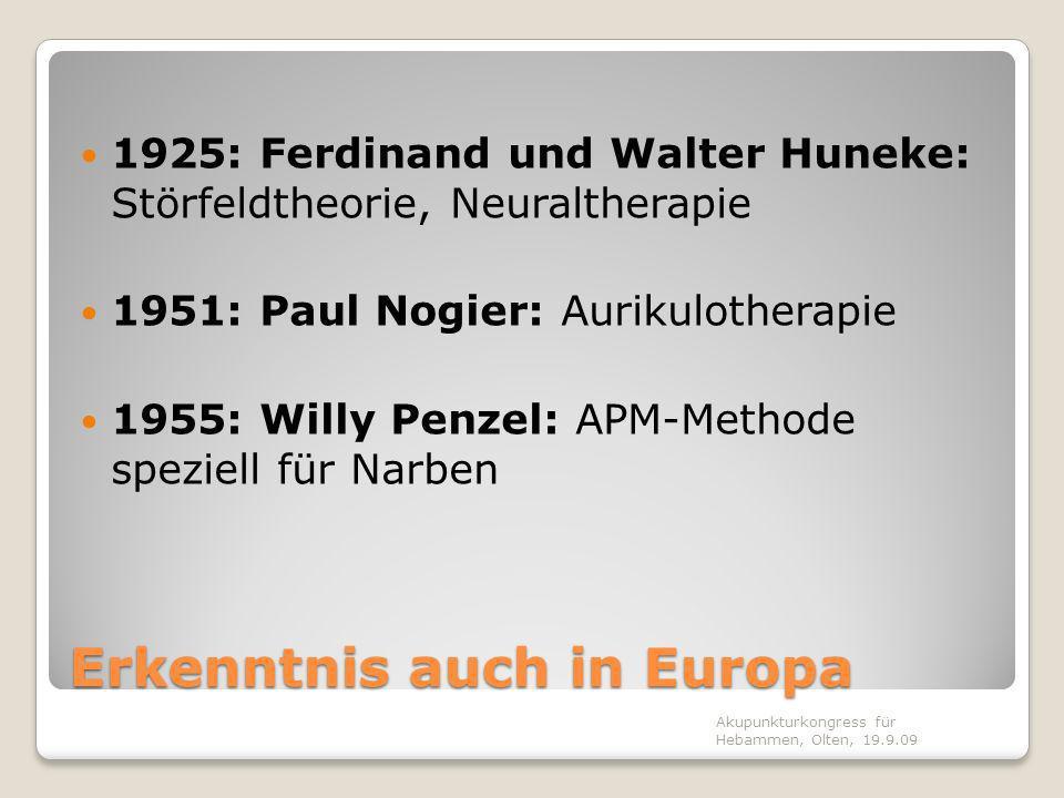 Erkenntnis auch in Europa 1925: Ferdinand und Walter Huneke: Störfeldtheorie, Neuraltherapie 1951: Paul Nogier: Aurikulotherapie 1955: Willy Penzel: A