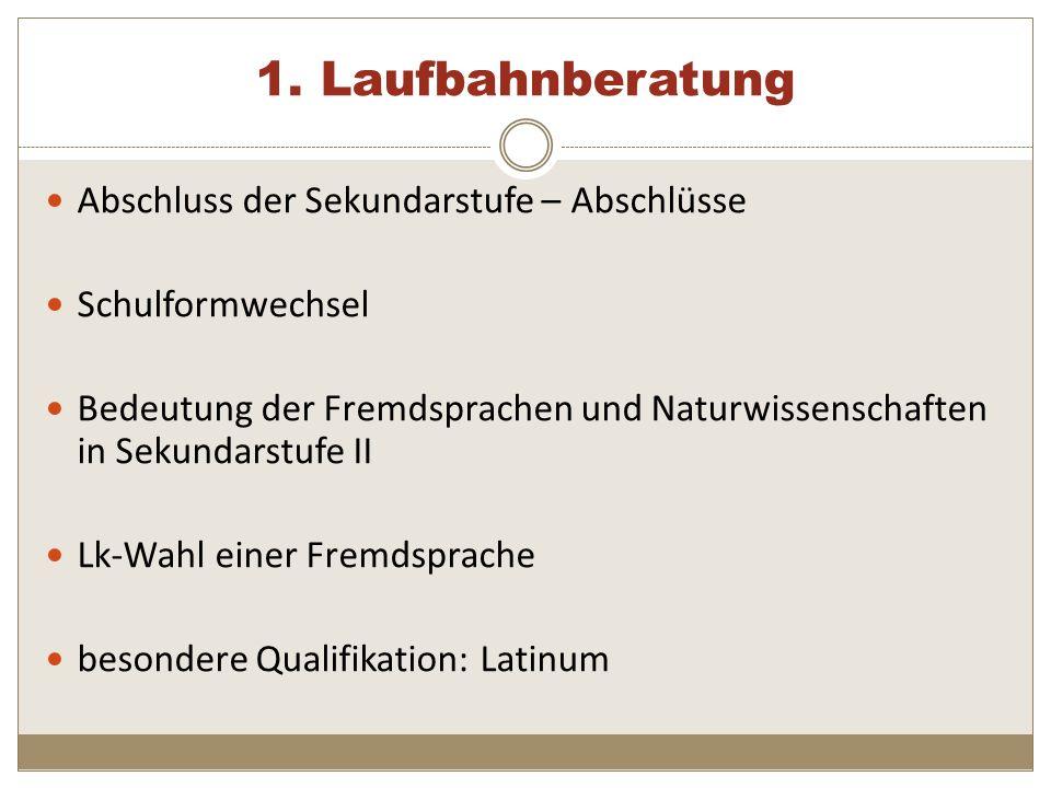 1. Laufbahnberatung Abschluss der Sekundarstufe – Abschlüsse Schulformwechsel Bedeutung der Fremdsprachen und Naturwissenschaften in Sekundarstufe II