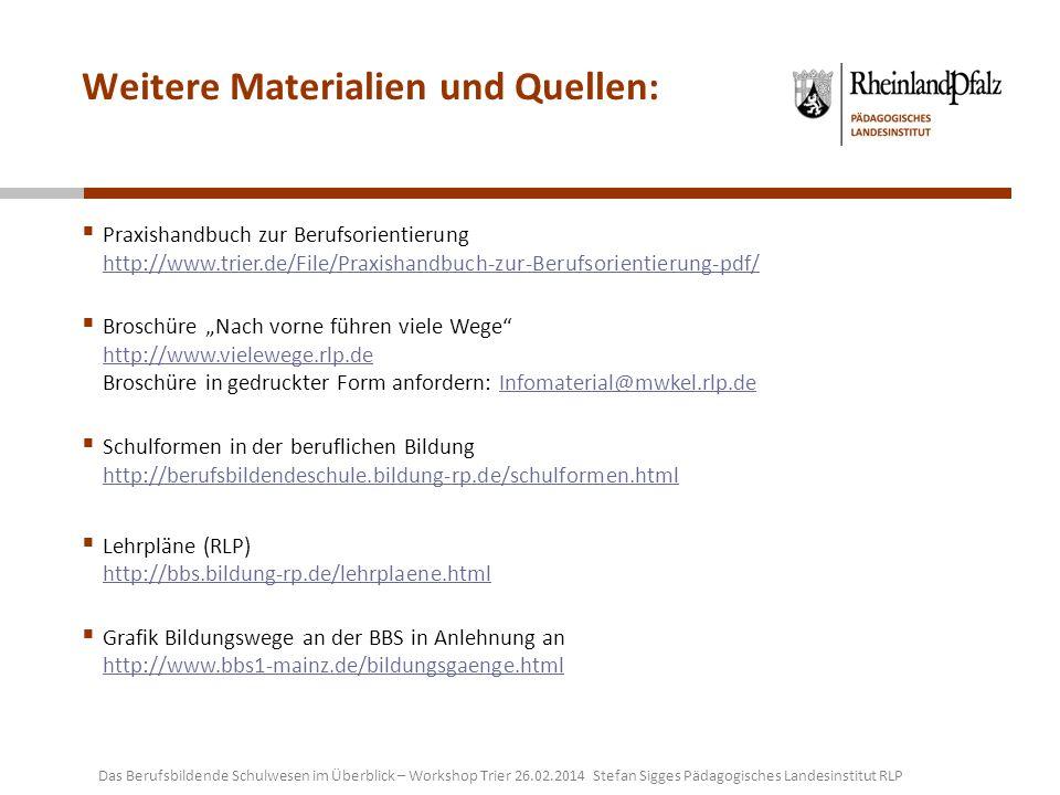Weitere Materialien und Quellen: Praxishandbuch zur Berufsorientierung http://www.trier.de/File/Praxishandbuch-zur-Berufsorientierung-pdf/ http://www.