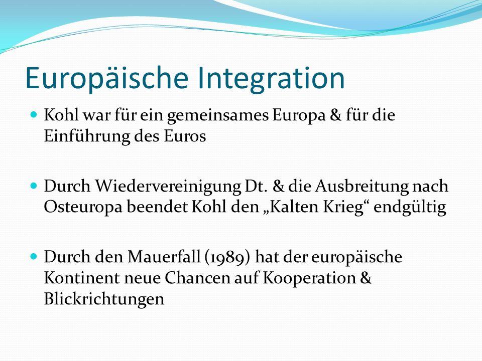 Europäische Integration 2 Mit dem Umbruch in Mittel- und Osteuropa erhält die europäische Integration neue Dimensionen Wichtigste Aufgabe : Das heranführen der Reformstaaten an die europäische Gemeinschaft Versöhnung mit Polen Er wurde als Kanzler der Einheit bezeichnet, weil der Deutschland wiedervereinigte