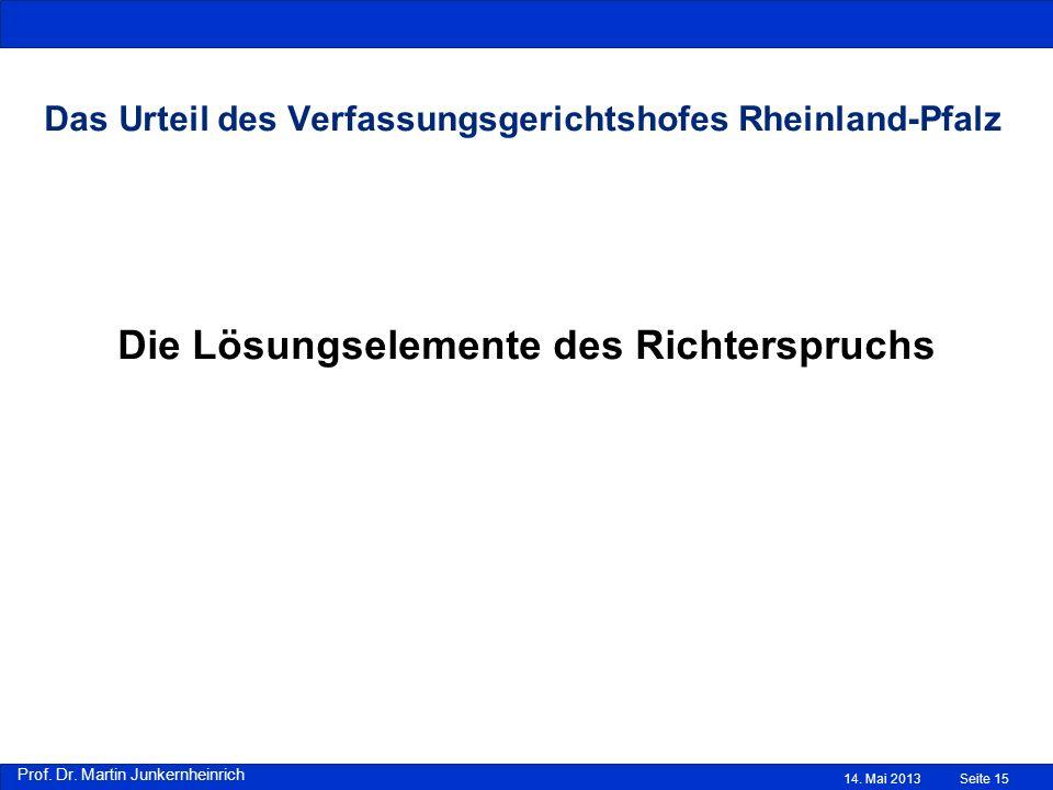 Prof. Dr. Martin Junkernheinrich Das Urteil des Verfassungsgerichtshofes Rheinland-Pfalz Die Lösungselemente des Richterspruchs 14. Mai 2013Seite 15