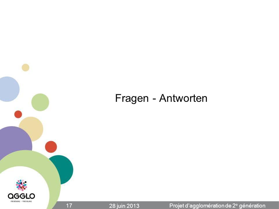 Fragen - Antworten Projet dagglomération de 2 e génération 28 juin 2013 17