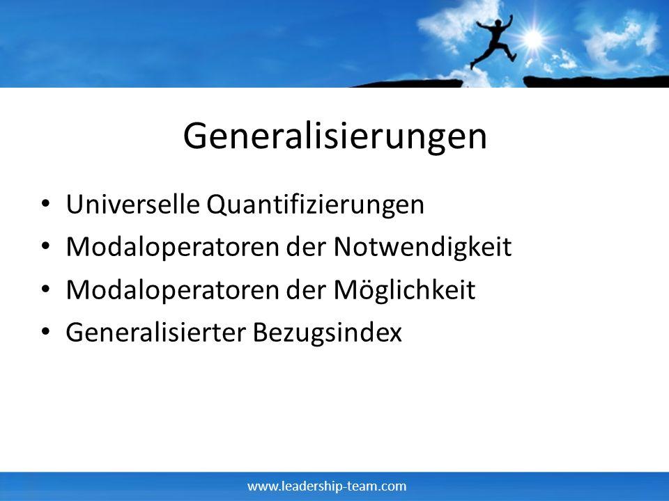 www.leadership-team.com Generalisierungen Universelle Quantifizierungen Modaloperatoren der Notwendigkeit Modaloperatoren der Möglichkeit Generalisier
