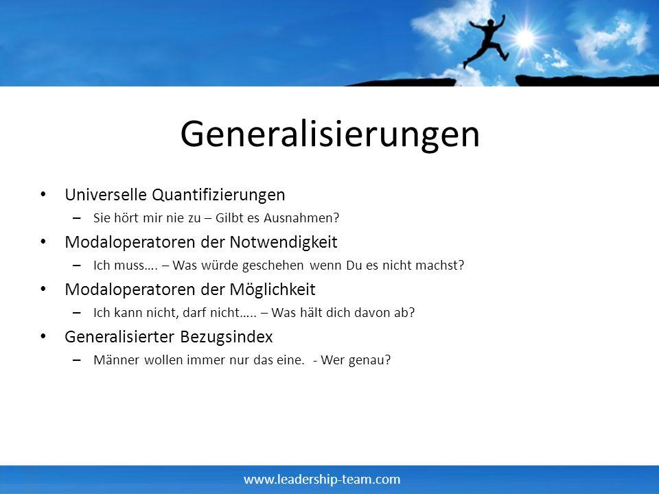 www.leadership-team.com Generalisierungen Universelle Quantifizierungen – Sie hört mir nie zu – Gilbt es Ausnahmen? Modaloperatoren der Notwendigkeit