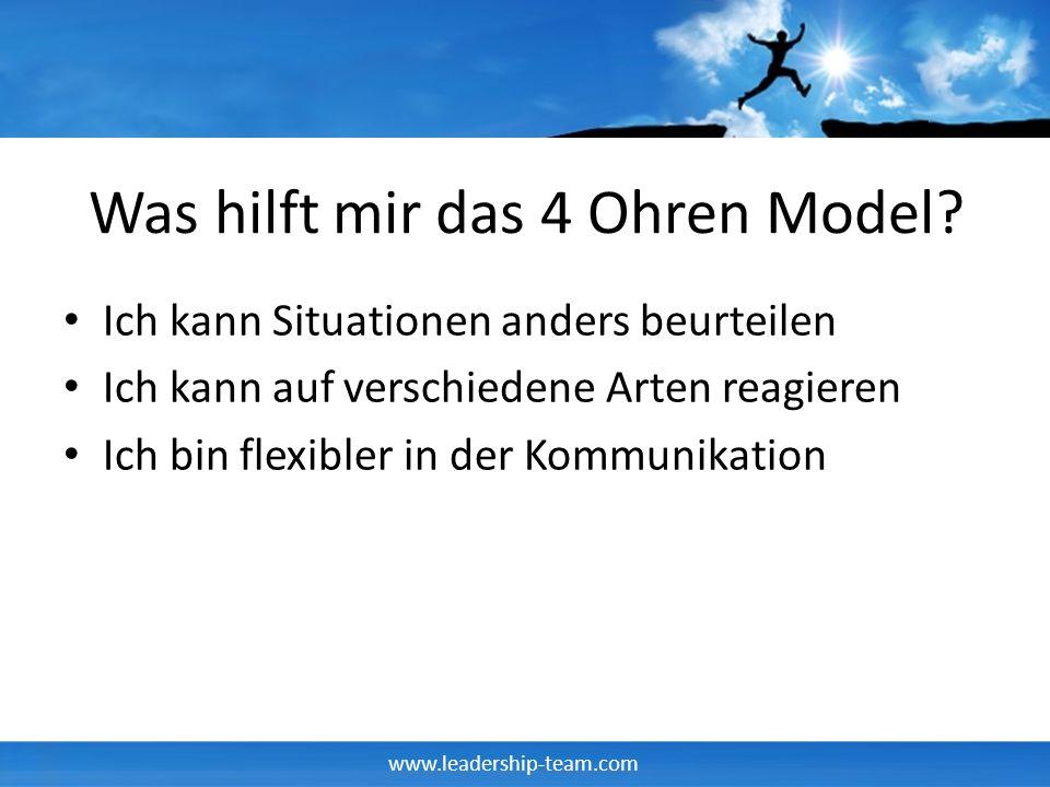www.leadership-team.com Was hilft mir das 4 Ohren Model? Ich kann Situationen anders beurteilen Ich kann auf verschiedene Arten reagieren Ich bin flex