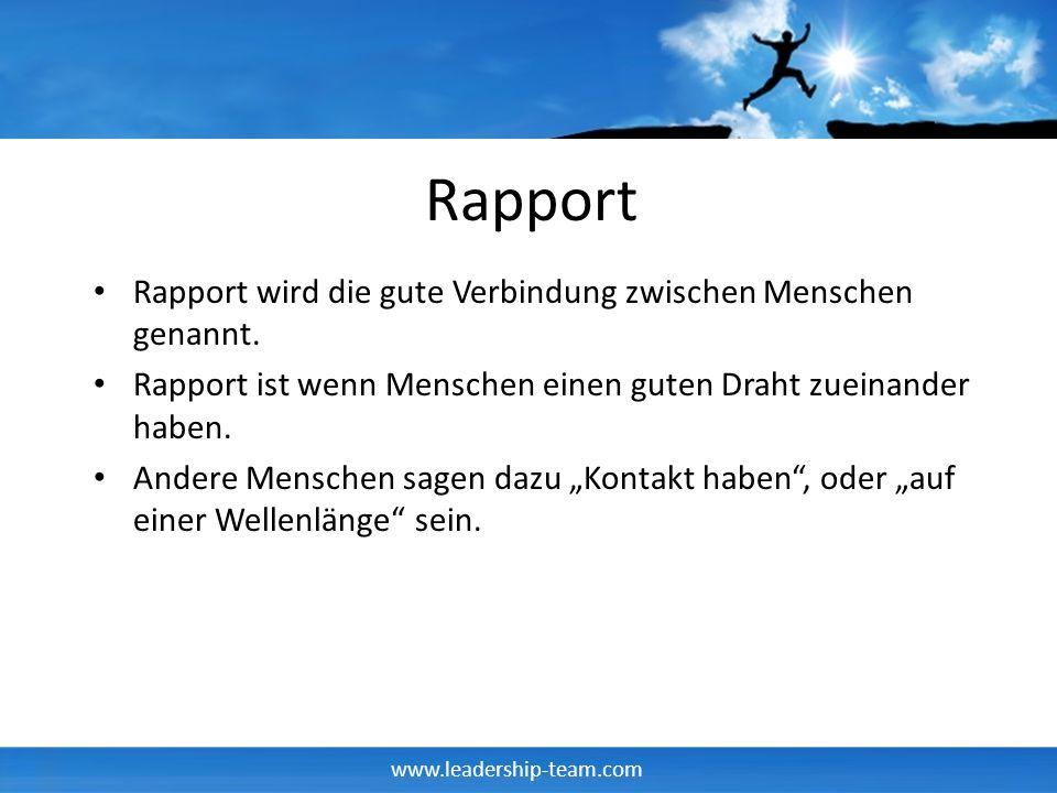www.leadership-team.com Rapport Rapport wird die gute Verbindung zwischen Menschen genannt. Rapport ist wenn Menschen einen guten Draht zueinander hab