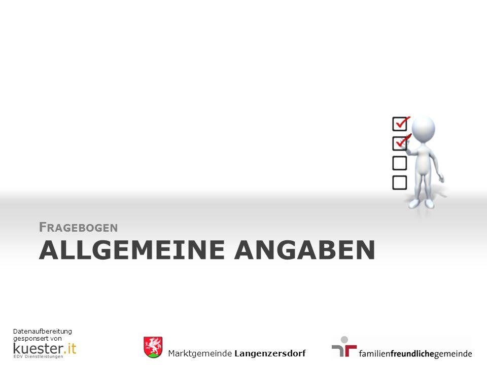Datenaufbereitung gesponsert von Marktgemeinde Langenzersdorf ALLGEMEINE ANGABEN F RAGEBOGEN