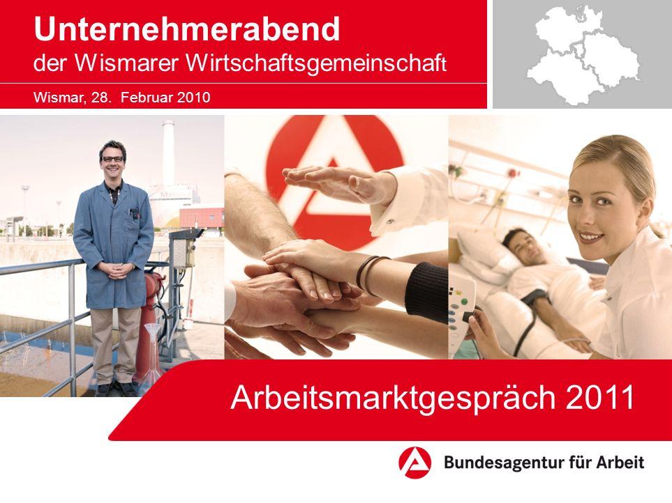 Wismar, 28. Februar 2010 Arbeitsmarktgespräch 2011 Unternehmerabend der Wismarer Wirtschaftsgemeinschaf t