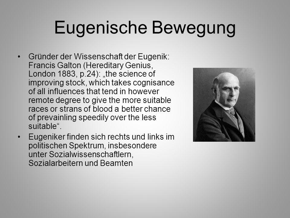 Eugenische Bewegung Gründer der Wissenschaft der Eugenik: Francis Galton (Hereditary Genius, London 1883, p.24): the science of improving stock, which