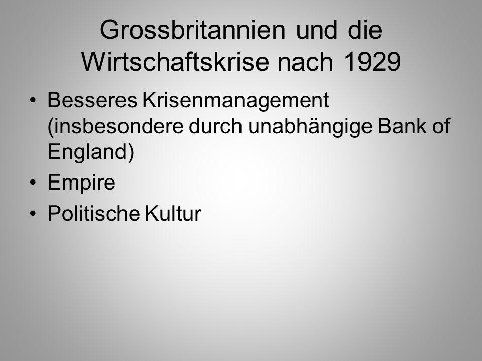 Grossbritannien und die Wirtschaftskrise nach 1929 Besseres Krisenmanagement (insbesondere durch unabhängige Bank of England) Empire Politische Kultur
