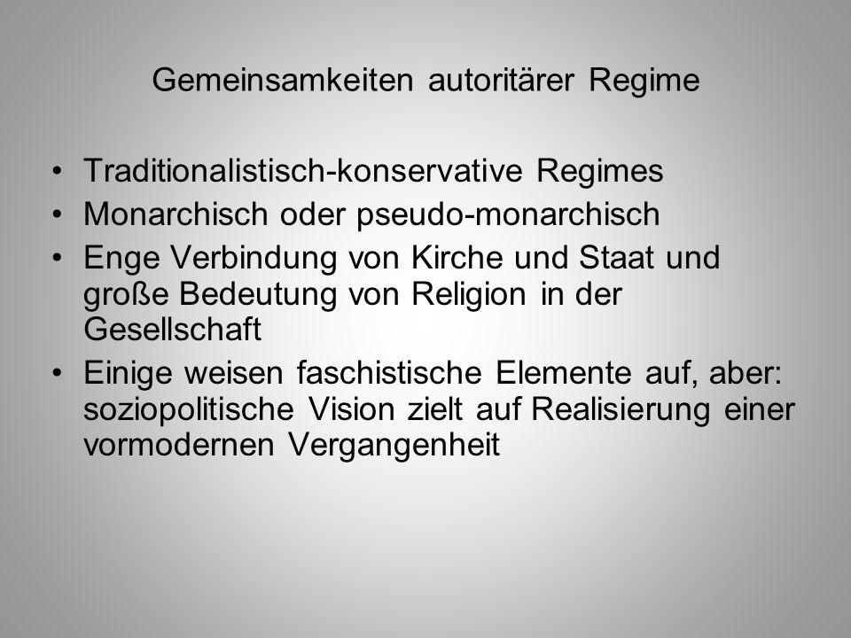 Gemeinsamkeiten autoritärer Regime Traditionalistisch-konservative Regimes Monarchisch oder pseudo-monarchisch Enge Verbindung von Kirche und Staat un