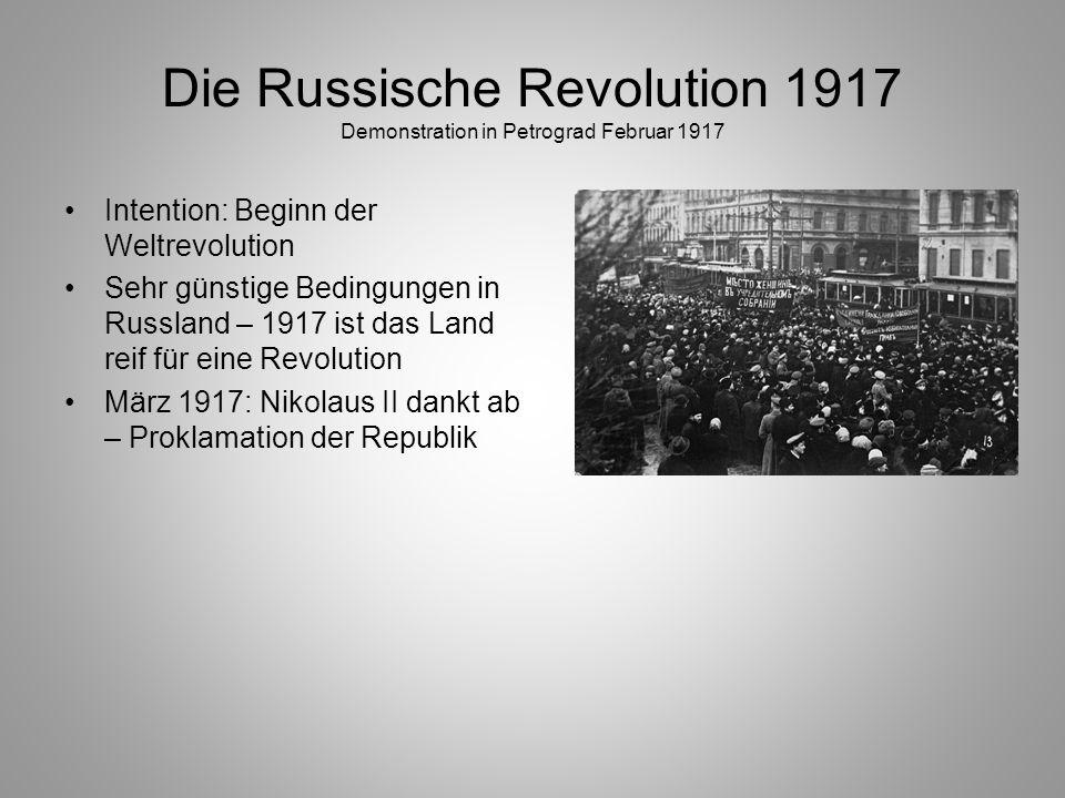 Die Russische Revolution 1917 Demonstration in Petrograd Februar 1917 Intention: Beginn der Weltrevolution Sehr günstige Bedingungen in Russland – 191
