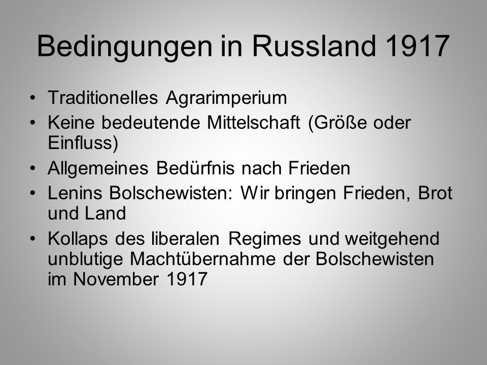 Bedingungen in Russland 1917 Traditionelles Agrarimperium Keine bedeutende Mittelschaft (Größe oder Einfluss) Allgemeines Bedürfnis nach Frieden Lenin