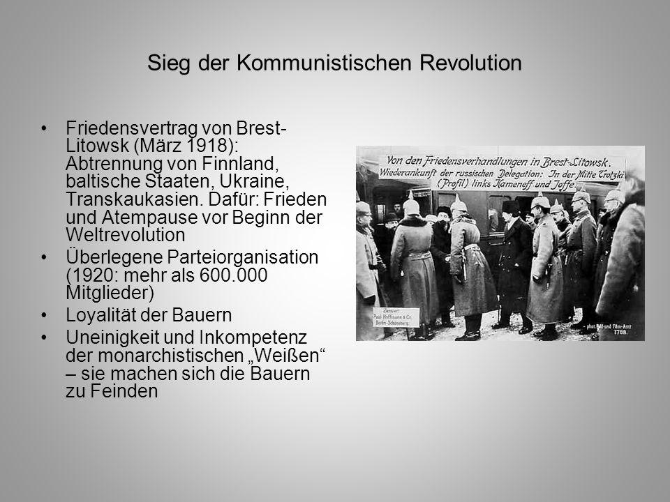 Sieg der Kommunistischen Revolution Friedensvertrag von Brest- Litowsk (März 1918): Abtrennung von Finnland, baltische Staaten, Ukraine, Transkaukasie