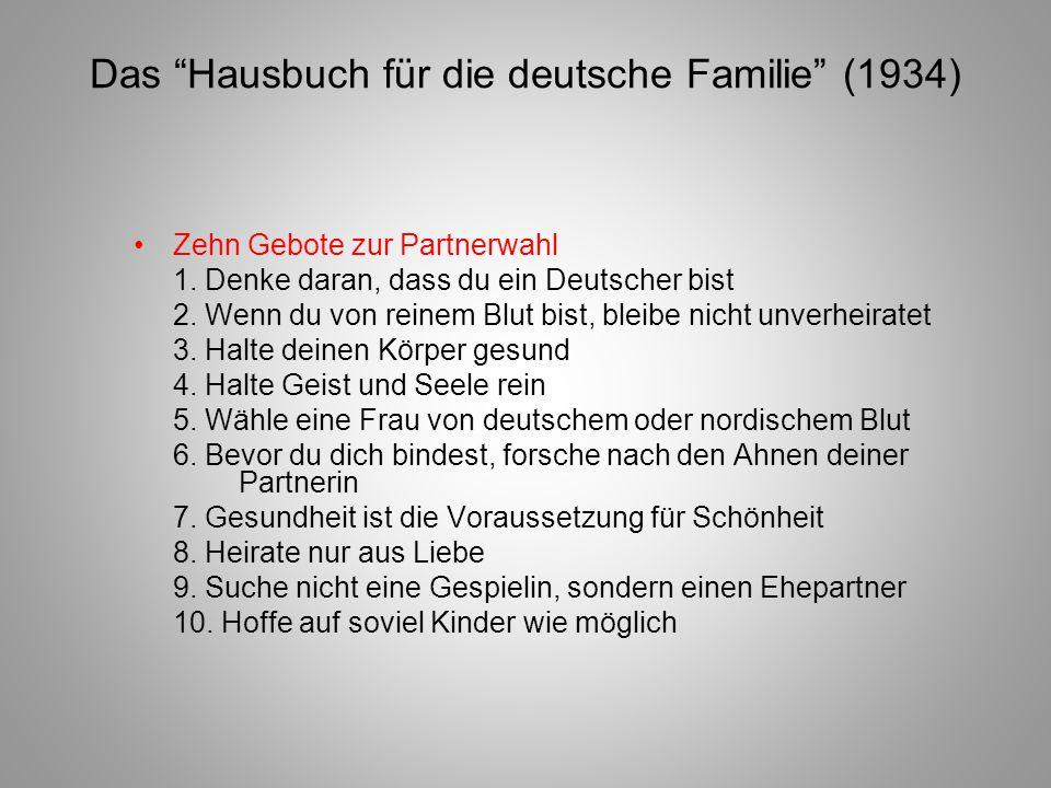 Das Hausbuch für die deutsche Familie (1934) Zehn Gebote zur Partnerwahl 1. Denke daran, dass du ein Deutscher bist 2. Wenn du von reinem Blut bist, b