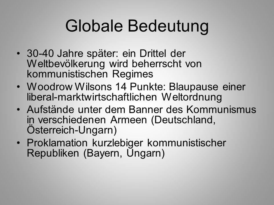 Globale Bedeutung 30-40 Jahre später: ein Drittel der Weltbevölkerung wird beherrscht von kommunistischen Regimes Woodrow Wilsons 14 Punkte: Blaupause