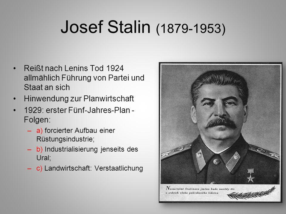 Josef Stalin (1879-1953) Reißt nach Lenins Tod 1924 allmählich Führung von Partei und Staat an sich Hinwendung zur Planwirtschaft 1929: erster Fünf-Ja