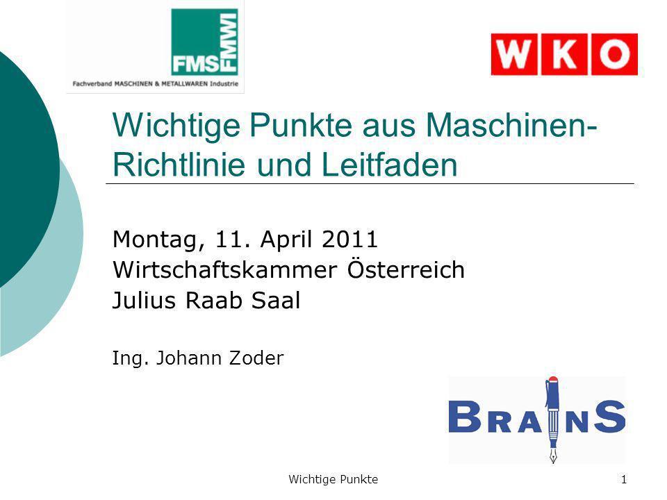 Wichtige Punkte1 Wichtige Punkte aus Maschinen- Richtlinie und Leitfaden Montag, 11. April 2011 Wirtschaftskammer Österreich Julius Raab Saal Ing. Joh
