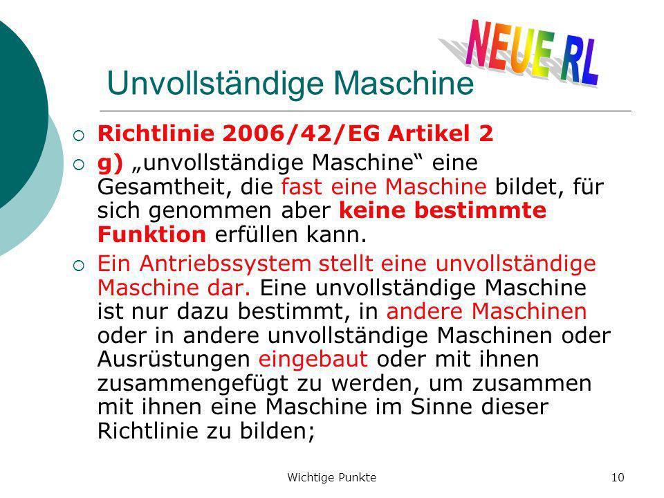 Wichtige Punkte10 Unvollständige Maschine Richtlinie 2006/42/EG Artikel 2 g) unvollständige Maschine eine Gesamtheit, die fast eine Maschine bildet, f
