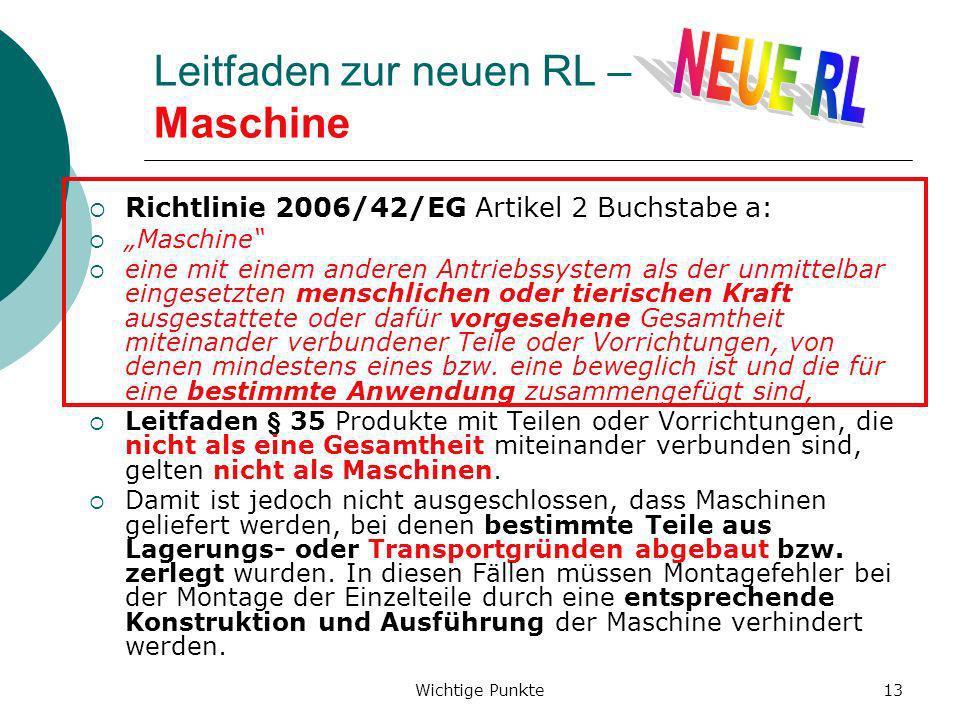 Wichtige Punkte13 Leitfaden zur neuen RL – Maschine Richtlinie 2006/42/EG Artikel 2 Buchstabe a: Maschine eine mit einem anderen Antriebssystem als de