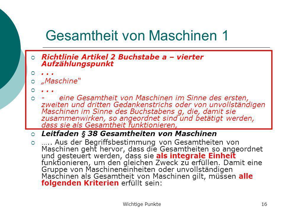 Wichtige Punkte16 Gesamtheit von Maschinen 1 Richtlinie Artikel 2 Buchstabe a – vierter Aufzählungspunkt... Maschine... -eine Gesamtheit von Maschinen