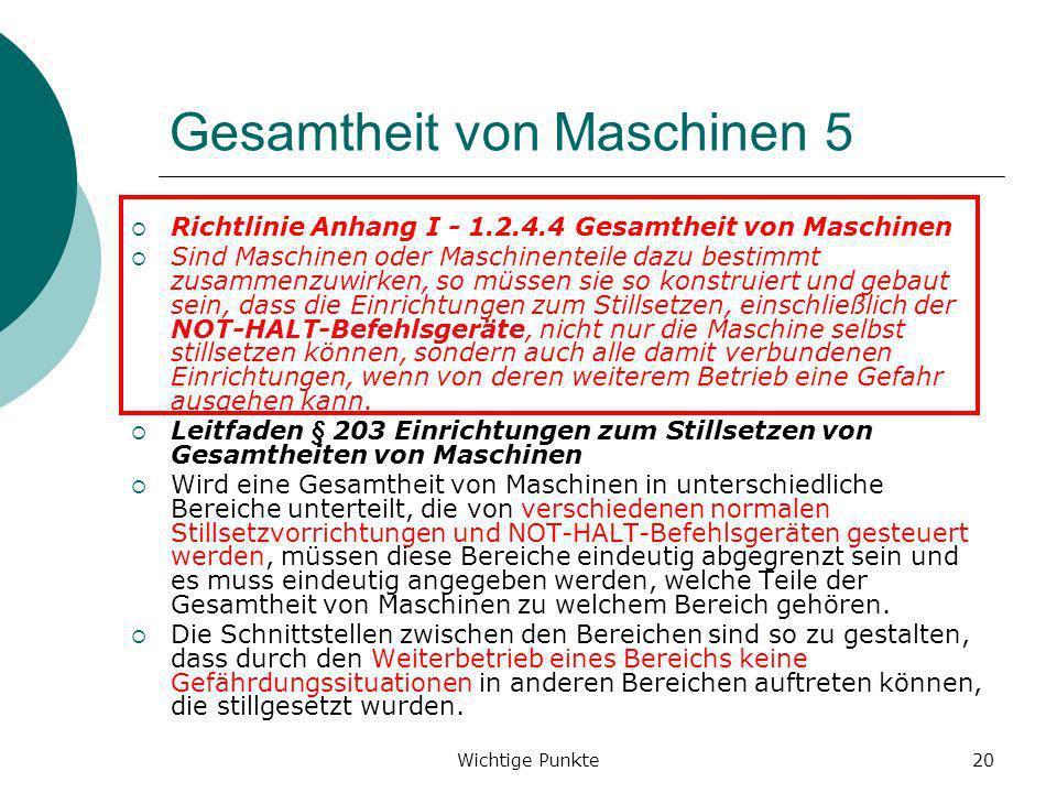 Wichtige Punkte20 Gesamtheit von Maschinen 5 Richtlinie Anhang I - 1.2.4.4 Gesamtheit von Maschinen Sind Maschinen oder Maschinenteile dazu bestimmt z