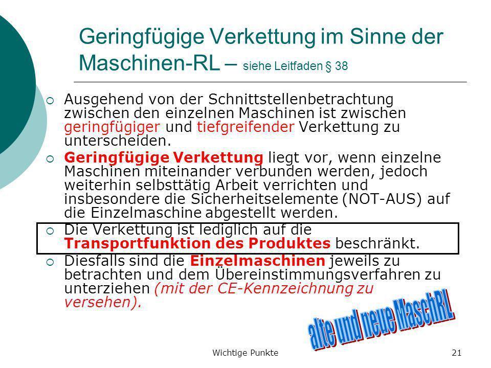 Wichtige Punkte21 Geringfügige Verkettung im Sinne der Maschinen-RL – siehe Leitfaden § 38 Ausgehend von der Schnittstellenbetrachtung zwischen den ei