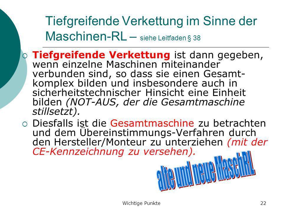 Wichtige Punkte22 Tiefgreifende Verkettung im Sinne der Maschinen-RL – siehe Leitfaden § 38 Tiefgreifende Verkettung ist dann gegeben, wenn einzelne M