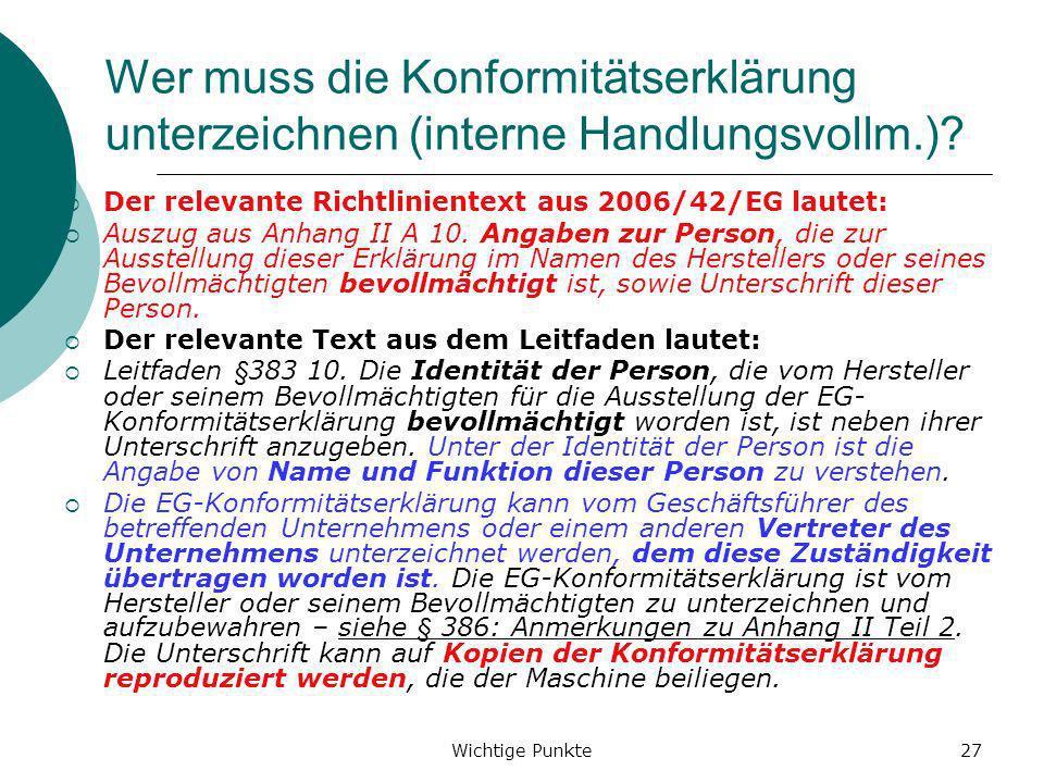 Wichtige Punkte27 Wer muss die Konformitätserklärung unterzeichnen (interne Handlungsvollm.)? Der relevante Richtlinientext aus 2006/42/EG lautet: Aus