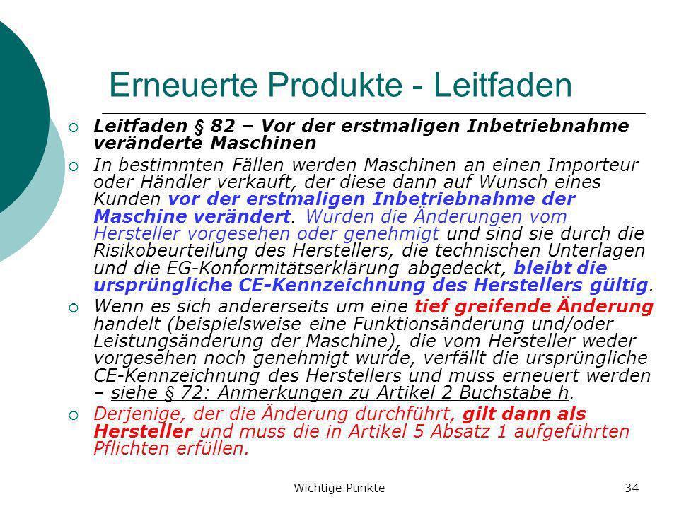 Wichtige Punkte34 Erneuerte Produkte - Leitfaden Leitfaden § 82 – Vor der erstmaligen Inbetriebnahme veränderte Maschinen In bestimmten Fällen werden