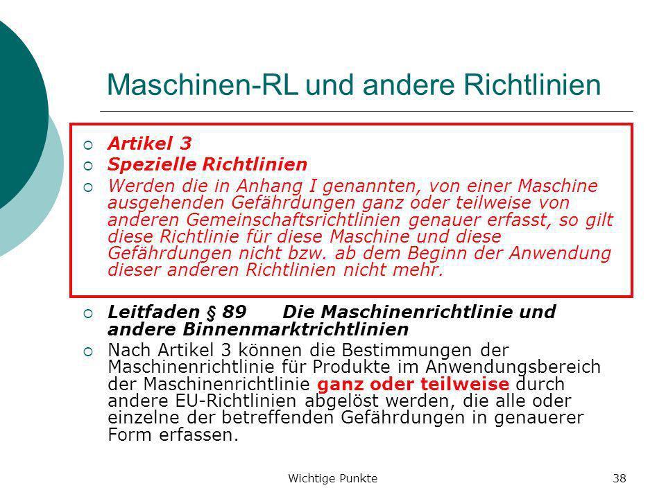 Wichtige Punkte38 Maschinen-RL und andere Richtlinien Artikel 3 Spezielle Richtlinien Werden die in Anhang I genannten, von einer Maschine ausgehenden