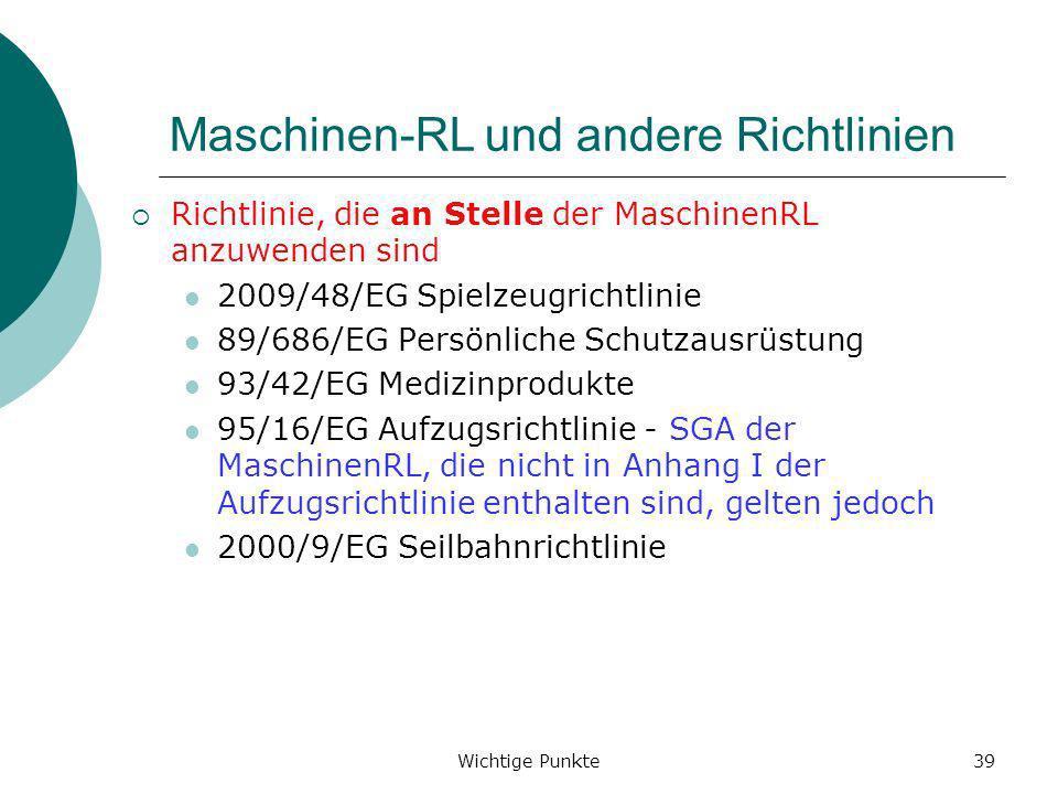 Wichtige Punkte39 Maschinen-RL und andere Richtlinien Richtlinie, die an Stelle der MaschinenRL anzuwenden sind 2009/48/EG Spielzeugrichtlinie 89/686/