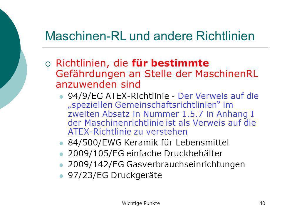 Wichtige Punkte40 Maschinen-RL und andere Richtlinien Richtlinien, die für bestimmte Gefährdungen an Stelle der MaschinenRL anzuwenden sind 94/9/EG AT