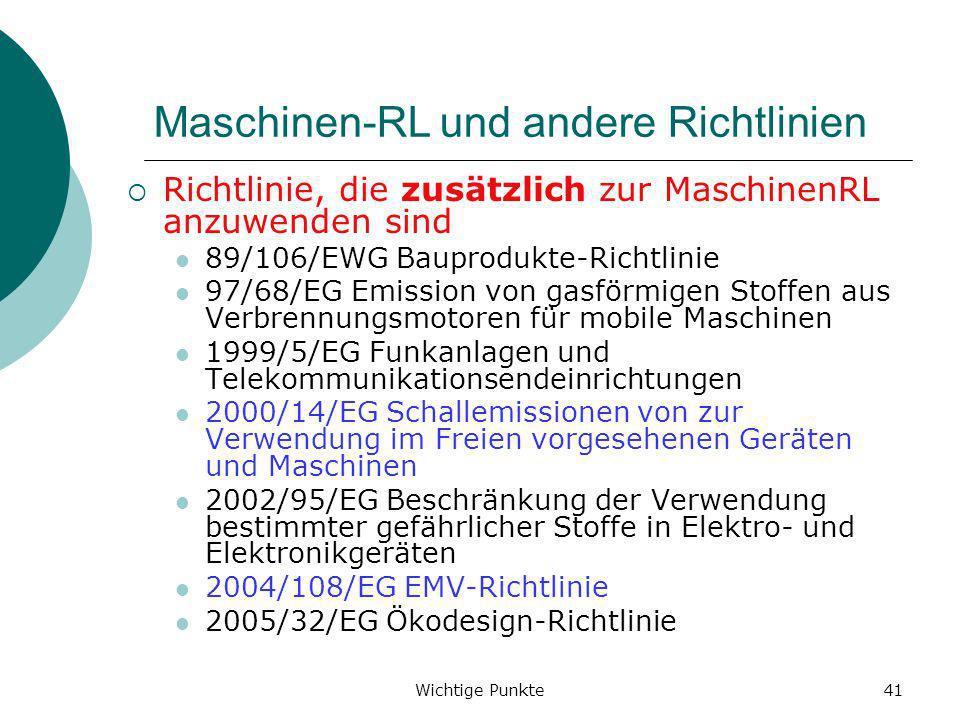 Wichtige Punkte41 Maschinen-RL und andere Richtlinien Richtlinie, die zusätzlich zur MaschinenRL anzuwenden sind 89/106/EWG Bauprodukte-Richtlinie 97/