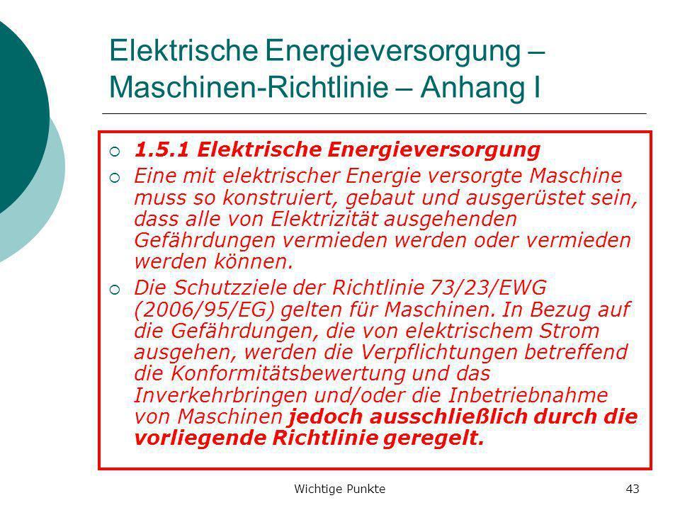 Wichtige Punkte43 Elektrische Energieversorgung – Maschinen-Richtlinie – Anhang I 1.5.1 Elektrische Energieversorgung Eine mit elektrischer Energie ve