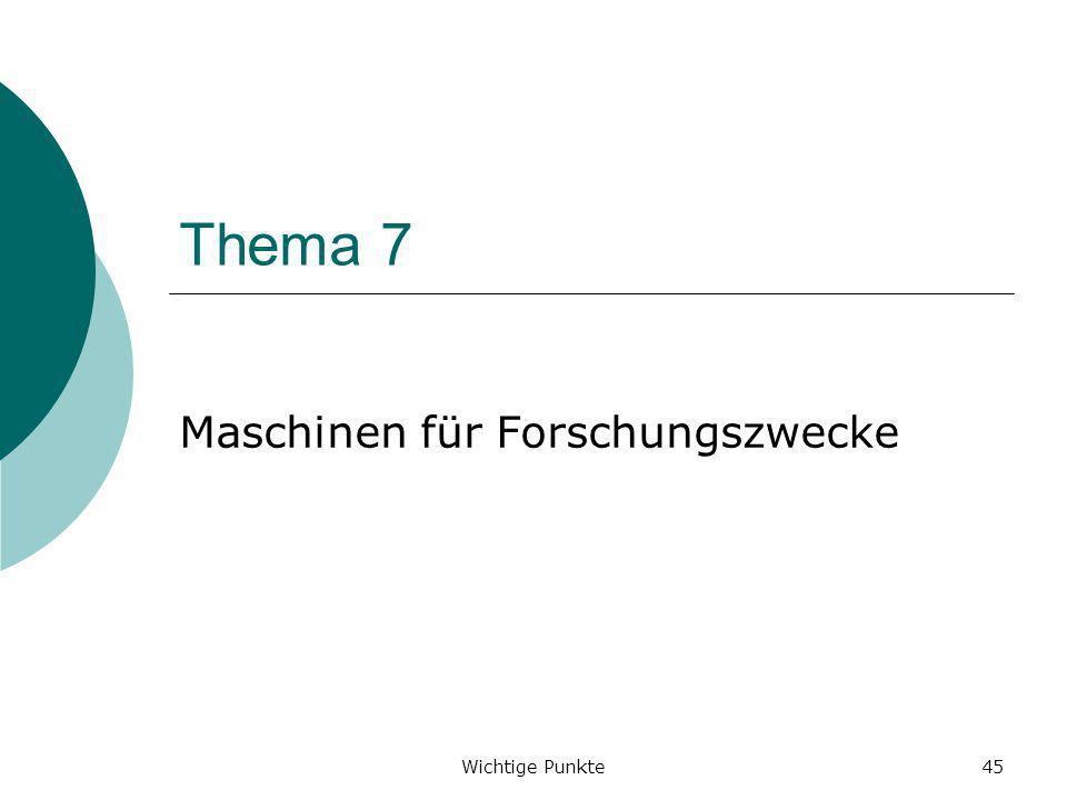 Wichtige Punkte45 Thema 7 Maschinen für Forschungszwecke