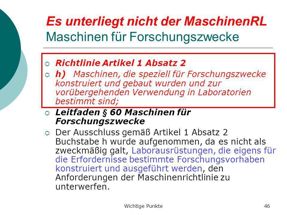 Wichtige Punkte46 Es unterliegt nicht der MaschinenRL Maschinen für Forschungszwecke Richtlinie Artikel 1 Absatz 2 h)Maschinen, die speziell für Forsc