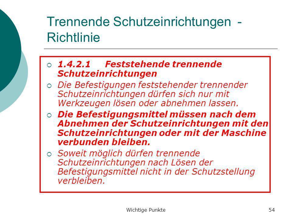 Wichtige Punkte54 Trennende Schutzeinrichtungen - Richtlinie 1.4.2.1Feststehende trennende Schutzeinrichtungen Die Befestigungen feststehender trennen